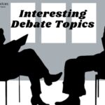 List of good interesting debate topics for students