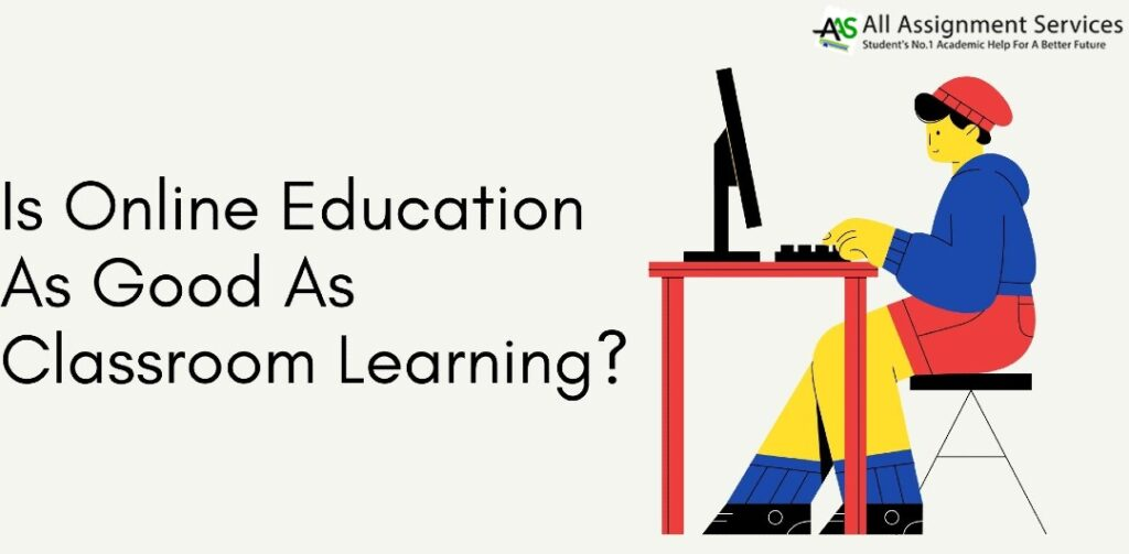 Is Online Education As Good As Classroom Learning_