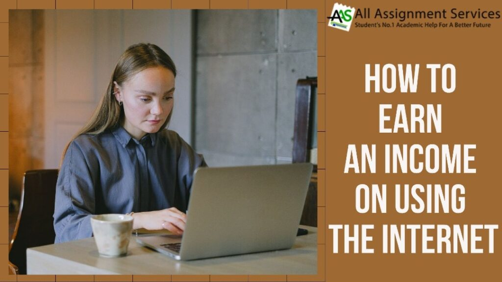 how to earn an income on using the internet?